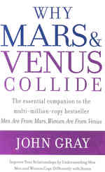 Why Mars and Venus Collide : Improve Your Relationships by Understanding How Men and Women Cope Differently w -- Paperback