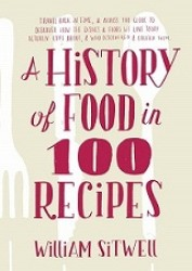 History of Food in 100 Recipes -- Hardback