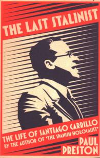 The Last Stalinist : The Life of Santiago Carrillo