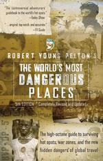 Robert Young Pelton's the World's Most Dangerous Places (Robert Young Pelton the World's Most Dangerous Places) (5 Revised)