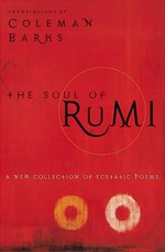 The Soul of Rumi : A New Collection of Ecstatic Poems (1 Reprint)