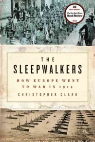 The Sleepwalkers : How Europe Went to War in 1914