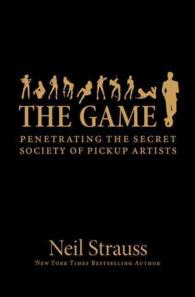 The Game : Penetrating the Secret Society of Pickup Artists (OME A-format)