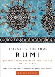 Rumi: Bridge to the Soul : Journeys into the Music and Silence of the Heart