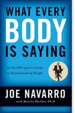 What Every Body Is Saying : An Ex-FBI Agent's Guide to Speed- Reading People