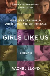 Girls Like Us : Fighting for a World Where Girls Are Not for Sale (Reprint)