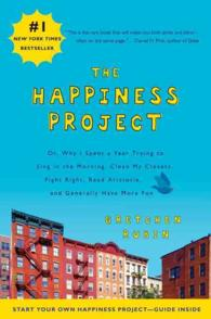 The Happiness Project : Or, Why I Spent a Year Trying to Sing in the Morning, Clean My Closets, Fight Right, Read Aristotle, and Generally Have More F (Reprint)