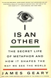 I Is an Other : The Secret Life of Metaphor and How It Shapes the Way We See the World (Reprint)