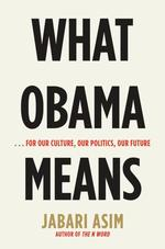 What Obama Means : For Our Culture, Our Politics, Our Future