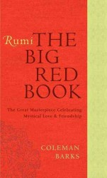 Rumi : The Big Red Book: the Great Masterpiece Celebrating Mystical Love and Friendship (Reprint)