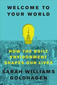 Welcome to Your World : How the Built Environment Shapes Our Lives