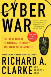 Cyber War : The Next Threat to National Security and What to Do about It (Reprint)