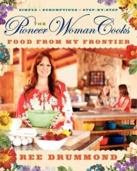 The Pioneer Woman Cooks : Food from My Frontier