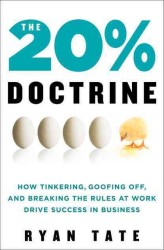 The 20% Doctrine : How Tinkering, Goofing Off, and Breaking the Rules at Work Drives Success in Business