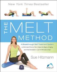 The Melt Method : A Breakthrough Self-Treatment System to Eliminate Chronic Pain, Erase the Signs of Aging, and Feel Fantastic in Just 10 Minutes a Da