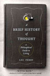 A Brief History of Thought : A Philosophical Guide to Living