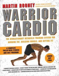 Warrior Cardio : The Revolutionary Metabolic Training System for Burning Fat, Building Muscle, and Getting Fit