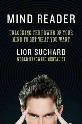 Mind Reader : Unlocking the Power of Your Mind to Get What You Want