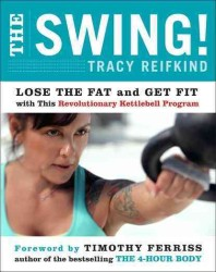 The Swing! : Discover the Revolutionary Kettlebell Program That Will Take You from Fat to Fit