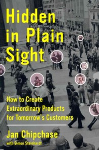 Hidden in Plain Sight : How to Create Extraordinary Products for Tomorrow&#039;s Customers