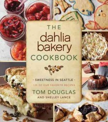 The Dahlia Bakery Cookbook : Sweetness in Seattle