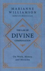 The Law of Divine Compensation : On Work, Money, and Miracles