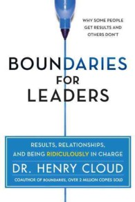 Boundaries for Leaders : Results, Relationships, and Being Ridiculously in Charge
