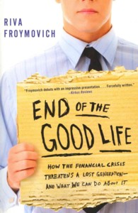 End of the Good Life : How the Financial Crisis Threatens a Lost Generation-and What We Can Do about It