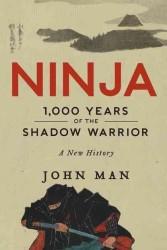 Ninja : 1,000 Years of the Shadow Warrior (Reprint)