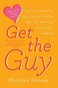Get the Guy : Learn Secrets of the Male Mind to Find the Man You Want and the Love You Deserve (Reprint)