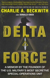Delta Force : A Memoir by the Founder of the U.S. Military's Most Secretive Special-Operations Unit (Reprint)