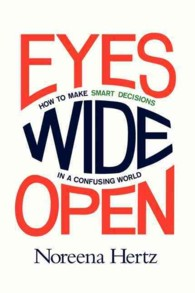 Eyes Wide Open : How to Make Smart Decisions in a Confusing World