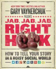 Jab, Jab, Jab, Right Hook : How to Tell Your Story in a Noisy Social World