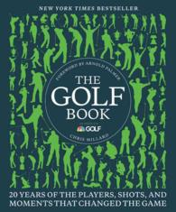 The Golf Book : 20 Years of the Players, Shots, and Moments That Changed the Game