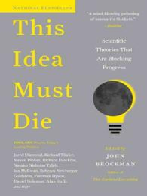 This Idea Must Die : Scientific Theories That Are Blocking Progress
