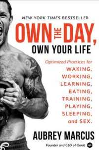 Own the Day, Own Your Life : Optimized Practices for Waking, Working, Learning, Eating, Training, Playing, Sleeping, and Sex