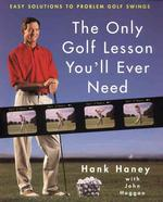 The Only Golf Lesson You'll Ever Need : Easy Solutions to Problem Golf Swings