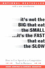 It's Not the Big That Eat the Small...It's the Fast That Eat the Slow : How to Use Speed as a Competitive Tool in Business (Reprint)