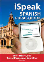 Ispeak Spanish : The Ultimate Audio + Visual Phrasebook for Your Ipod (Ispeak) (1 MP3/PAP)