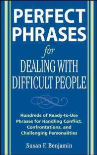 Perfect Phrases for Dealing with Difficult People : Hundreds of Ready-to-use Phrases for Handling Conflict, Confrontations and Challenging Personaliti