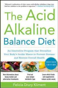 The Acid Alkaline Balance Diet : An Innovative Program That Detoxifies Your Body's Acidic Waste to Prevent Disease and Restore Overall Health (Revised)