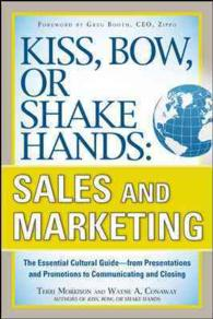 Kiss, Bow, or Shake Hands: Sales and Marketing : The Essential Cultural Guide - from Presentations and Promotions to Communicating and Closing