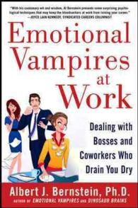 Emotional Vampires at Work : Dealing with Bosses and Coworkers Who Drain You Dry