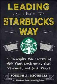 Leading the Starbucks Way : 5 Principles for Connecting with Your Customers, Your Products and Your People