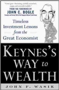 Keynes's Way to Wealth : Timeless Investment Lessons from the Great Economist