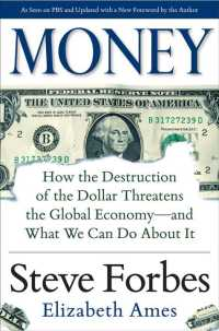 Money : How the Destruction of the Dollar Threatens the Global Economy- and What We Can Do about It