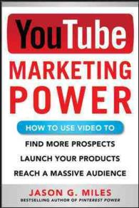 YouTube Marketing Power : How Touse Video to Find More Prospects, Launch Your Products, and Reach a Massive Audience