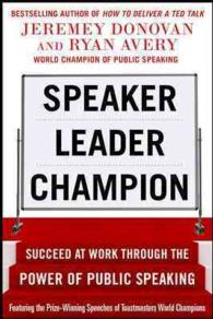 Speaker, Leader, Champion : Succeed at Work through the Power of Public Speaking