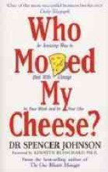 Who Moved My Cheese? : An Amazing Way to Deal with Change in Your Work and in Your Life -- Paperback