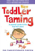 New Toddler Taming : A Parents' Guide to the First Four Years -- Paperback